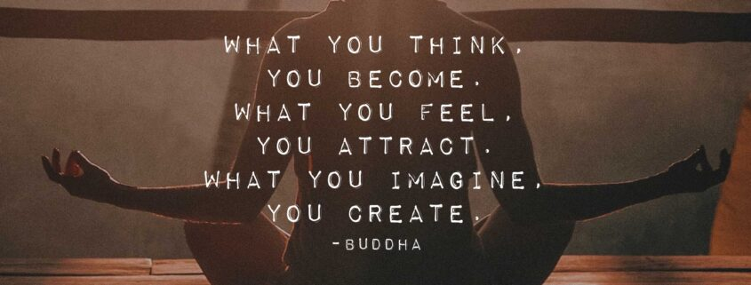 """ilouhette of a woman in cross-legged meditation seat with quote from the Buddha, """"What you think, you become. What you feel, you attract. What you imagine, you create."""""""