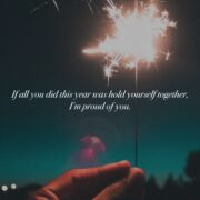Hand holding sparkler. Text says if all you did this year was hold yourself together, I'm proud of you.