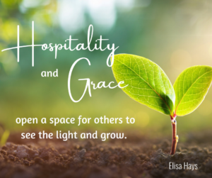 """Small plant growing. Background of dappled sunlight. Text says """"Hospitality and Grace open a space for others to see the light and grow"""""""